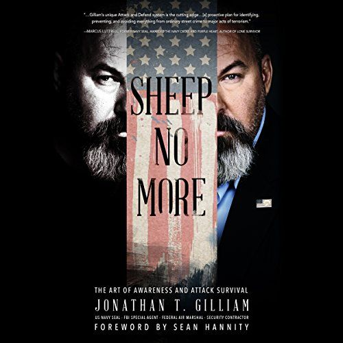 Sheep No More: The Art of Awareness and Attack Survival - As heard on The Sean Hannity Radio Show! Former US Navy SEAL and FBI Special Agent Jonathan T. Gilliam brings his unique professional perspective to teach you the art of awareness and attack avoidance by sharing unconventional warfare techniques and how to think like an attacker. Fight back, beca...