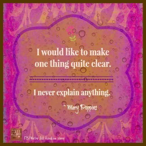 Superb Mary Poppins ❤ This Is My Moms Favorite Quote :)