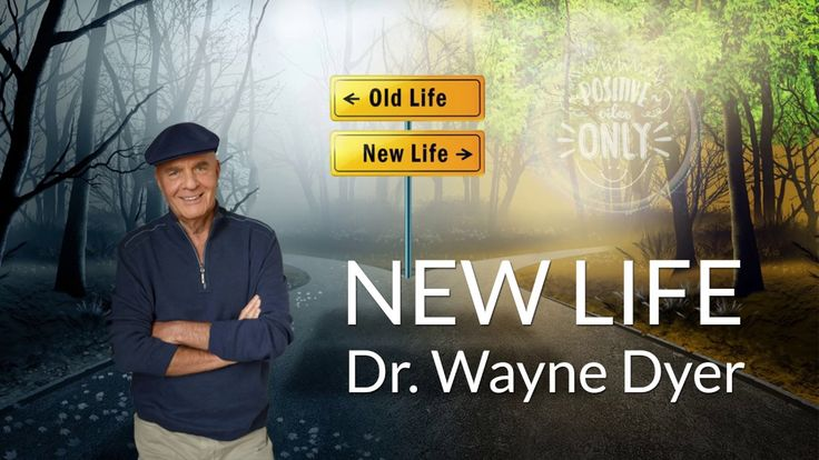 How to start a new life - Wayne Dyer - YouTube