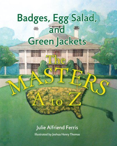 Badges, Egg Salad, and Green Jackets: The Masters A to Z Childrens book by Julie Alfriend Ferris. @Lauren Morgan how cute is this childrens book! I might need to get it for Lucas!