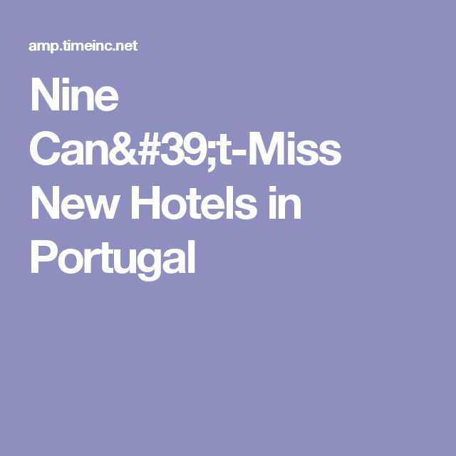 Nine Can't-Miss New Hotels in Portugal
