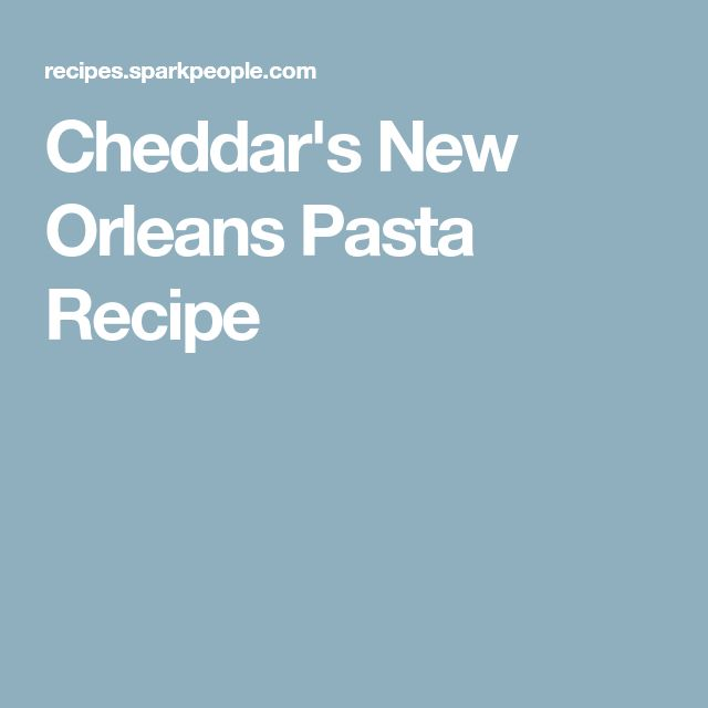 Cheddar's New Orleans Pasta Recipe
