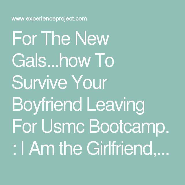 For The New Gals...how To Survive Your Boyfriend Leaving For Usmc Bootcamp. : I Am the Girlfriend, Fiance, Or Wife of a United States Marine Story & Experience