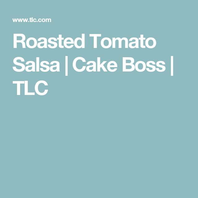 Roasted Tomato Salsa | Cake Boss | TLC