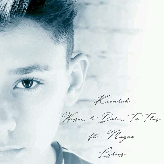 """KEANRAH """"Wasnt born to this"""" prod. by Vichy Ratey Lyrics"""