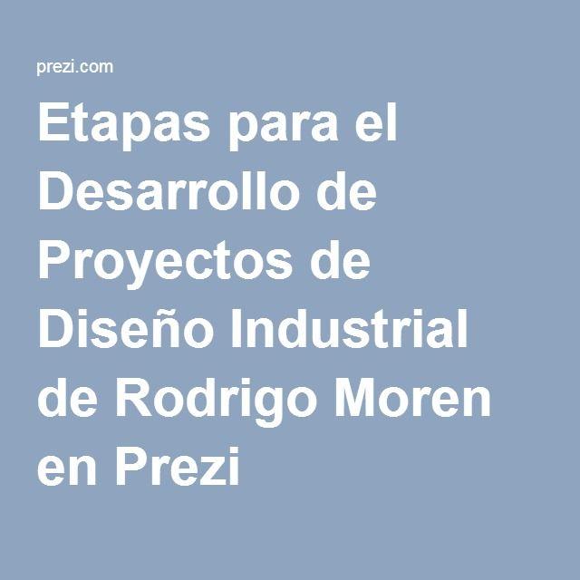 Etapas para el Desarrollo de Proyectos de Diseño Industrial de Rodrigo Moren en Prezi