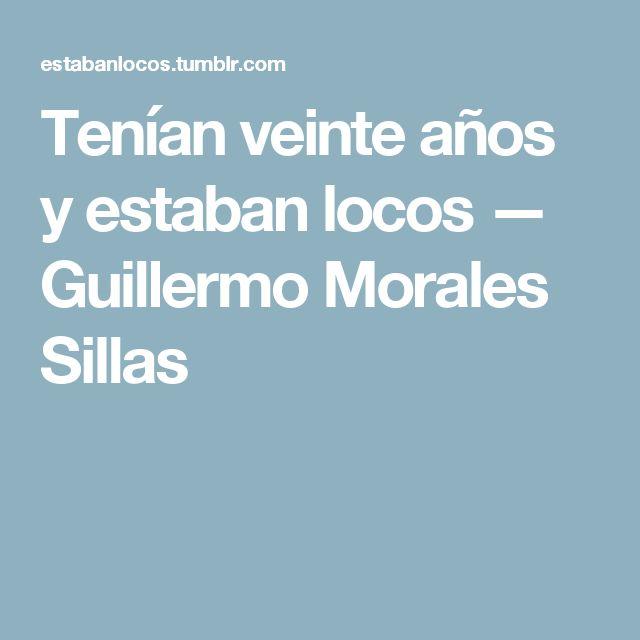 Tenían veinte años y estaban locos — Guillermo Morales Sillas
