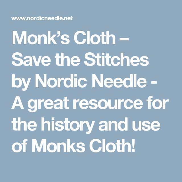 Monk's Cloth – Save the Stitches by Nordic Needle - A great resource for the history and use of Monks Cloth!