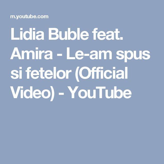 Lidia Buble feat. Amira - Le-am spus si fetelor (Official Video) - YouTube