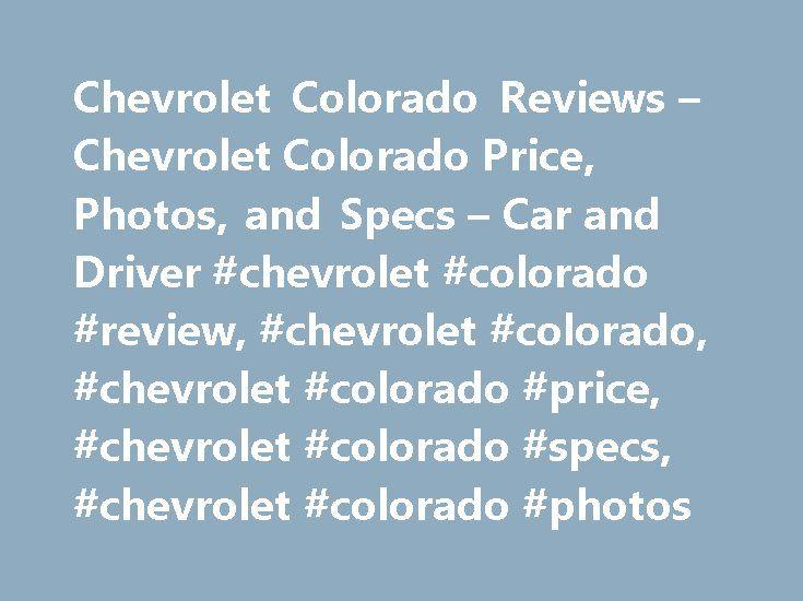 Chevrolet Colorado Reviews – Chevrolet Colorado Price, Photos, and Specs – Car and Driver #chevrolet #colorado #review, #chevrolet #colorado, #chevrolet #colorado #price, #chevrolet #colorado #specs, #chevrolet #colorado #photos http://pakistan.nef2.com/chevrolet-colorado-reviews-chevrolet-colorado-price-photos-and-specs-car-and-driver-chevrolet-colorado-review-chevrolet-colorado-chevrolet-colorado-price-chevrolet-colorado-specs/  # Chevrolet Colorado Chevrolet Colorado 2017 Chevrolet…