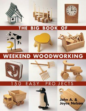 The Big Book of Weekend Woodworking: 150 Easy Projects