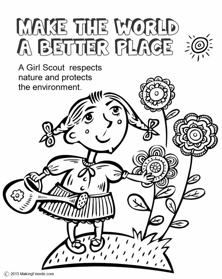 Girl Scouts Make the World a Better Place. This coloring page will help the girls remember to do their part to make the world a better place. To print it out go onto MakingFriends.com