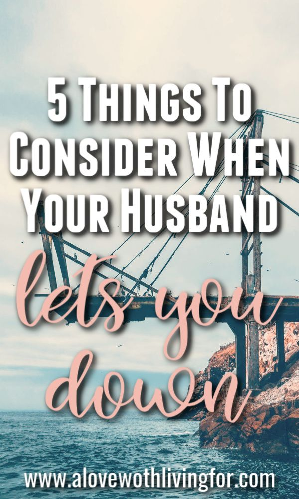 5 Things To Consider When Your Husband Lets You Down How Are You