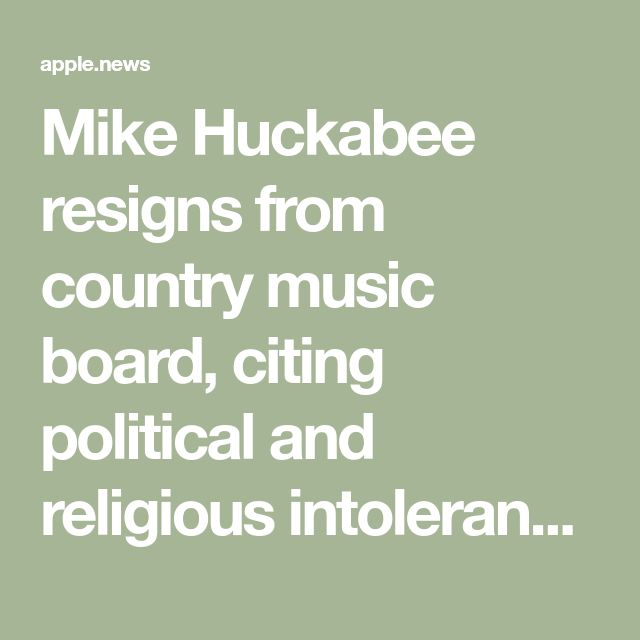 Mike Huckabee resigns from country music board, citing political and religious intolerance