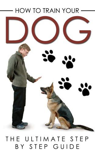 How to Train your Dog: The Ultimate Step by Step Guide (Dog Training,Dog Training in Pet Supplies, Dog Training Kindle Books Free, Dog Training Books, Dog Training Basics) Reviews - OMJ Outdoors