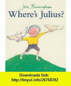 Wheres Julius? (9780099414292) John Burningham , ISBN-10: 0099414295  , ISBN-13: 978-0099414292 ,  , tutorials , pdf , ebook , torrent , downloads , rapidshare , filesonic , hotfile , megaupload , fileserve
