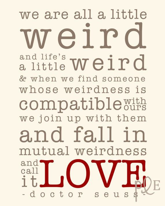 Dr Seuss Weird Love Quote Poster Enchanting Best 25 Dr Seuss Weird Quote Ideas On Pinterest  Doctor Suess