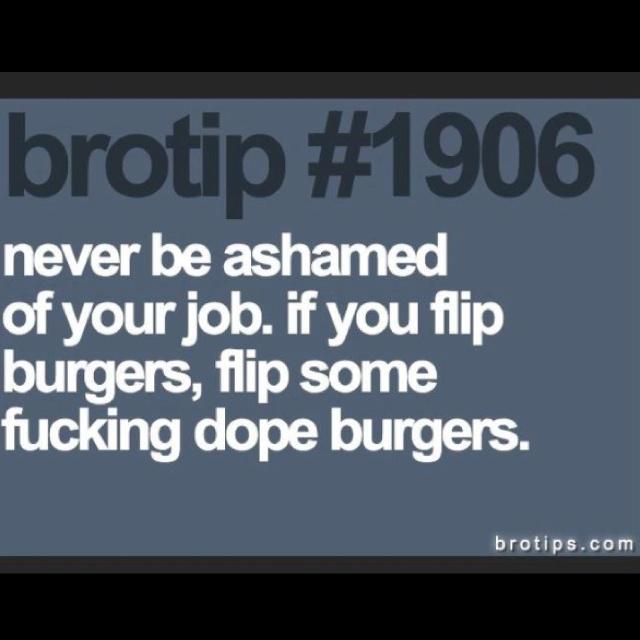 .: Fucking Dope, Dope Burgers, Quotes, Truths, Funny Stuff, Brotip 1906, Damn Straight, Asham, True Stories