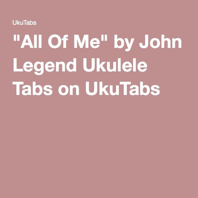 Ukulele u00bb Ukulele Chords Of All Of Me - Music Sheets, Tablature, Chords and Lyrics