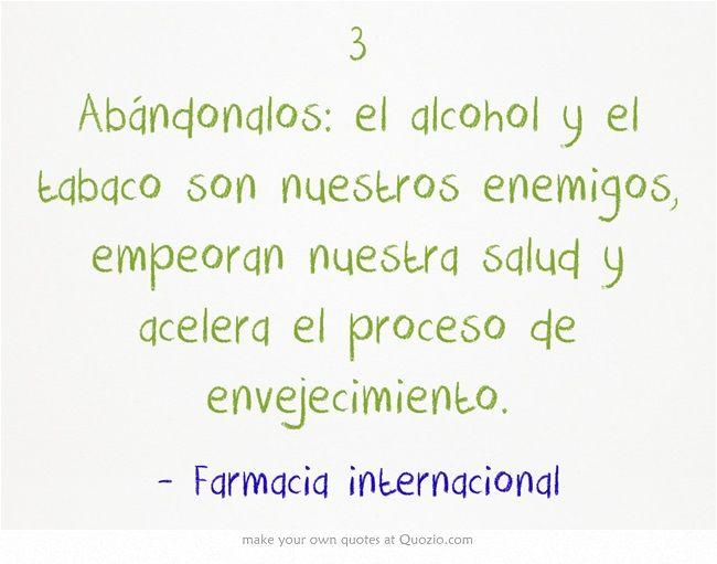 3 Abándonalos: el alcohol y el tabaco son nuestros enemigos, empeoran nuestra salud y acelera el proceso de envejecimiento.