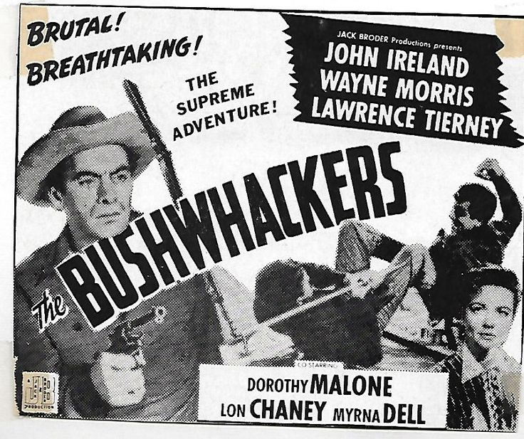 THE BUSHWHACKERS (1951) - John Ireland - Wayne Morris - Lawrence Tierney - Dorothy Malone - Lon Chaney Jr. - Myrna Dell - Jack Broder Productions - Newspaper Ad