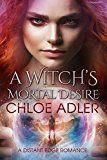 A Witchs Mortal Desire: An Urban Fantasy Paranormal Romance (Love on the Edge Book 1)