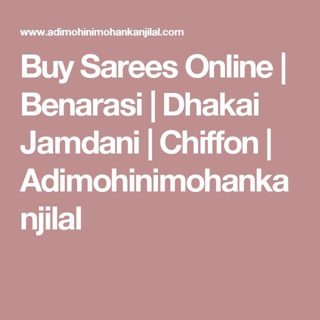 Buy Sarees Online | Benarasi | Dhakai Jamdani | Chiffon | Adimohinimohankanjilal