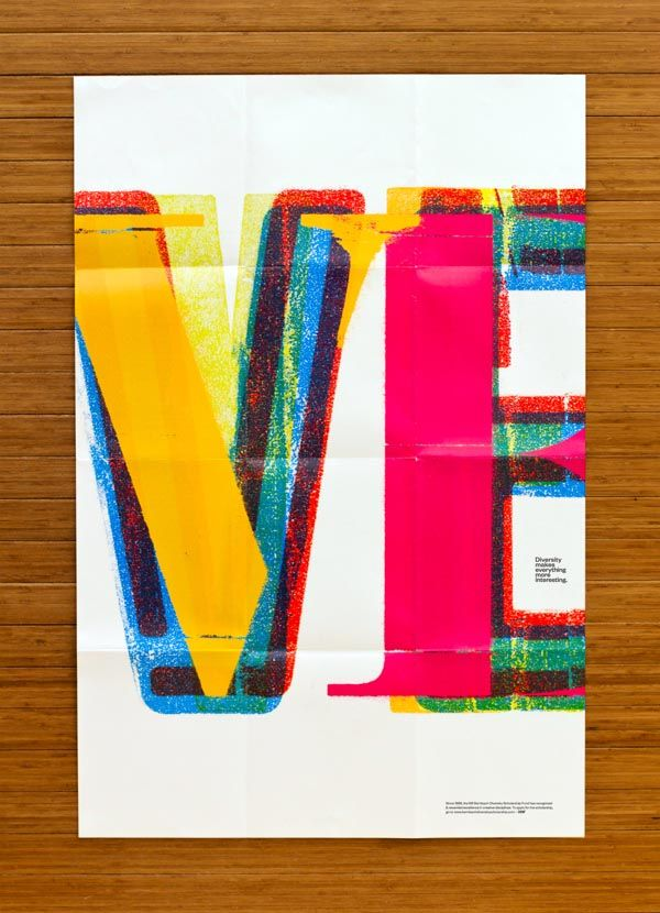 Vibrant, typographic overlap series. Comes across as an improvised experiment, unplanned...Bill Bernbach Typographic Poster Series