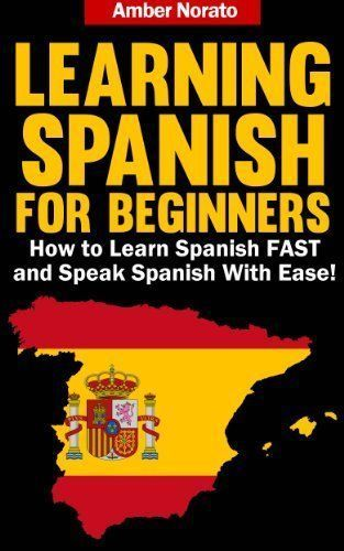 Learning Spanish for Beginners: How to Learn Spanish FAST and Speak Spanish With Ease! by Amber Norato, http://www.amazon.com/dp/B00DFTYBKS/ref=cm_sw_r_pi_dp_9HjYrb1H382N2 #learnfrenchfast