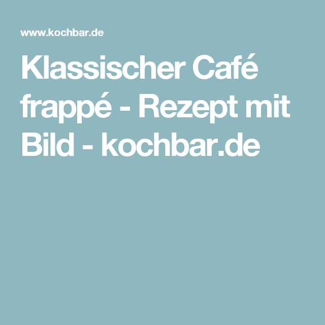 Klassischer Café frappé - Rezept mit Bild - kochbar.de