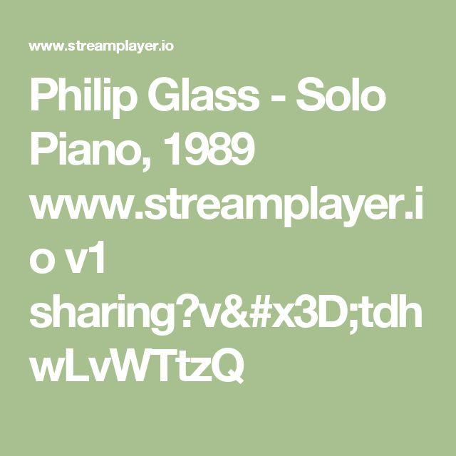 Philip Glass - Solo Piano, 1989 www.streamplayer.io v1 sharing?v=tdhwLvWTtzQ