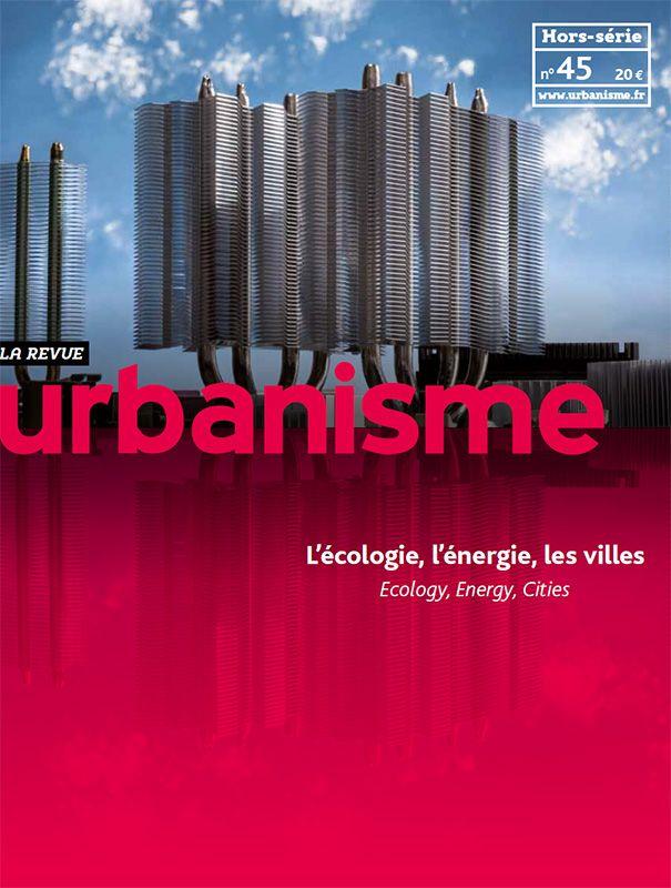 Revue Urbanisme. Hors-série Nº45 Juin 2013. L'écologie, l'énergie, les villes. Sumario: http://www.urbanisme.fr/issue/contents.php?code=45 Biblioteca: http://kmelot.biblioteca.udc.es/record=b1179756~S1*gag