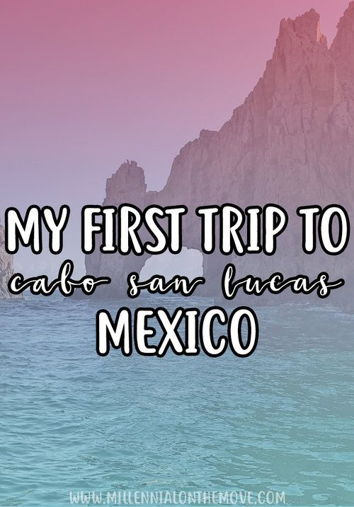 Viva La Mexico! My First Trip to Cabo San Lucas - Millennial on the Move