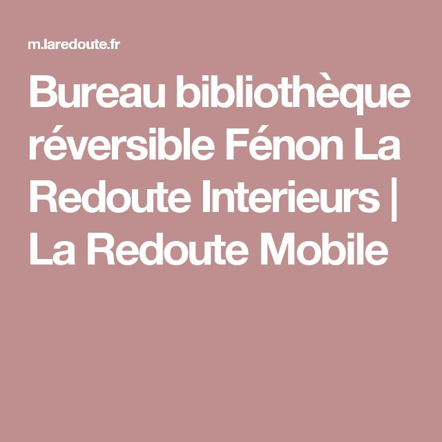 17 meilleures id es propos de bureau biblioth que sur pinterest biblioth - La redoute bibliotheque ...