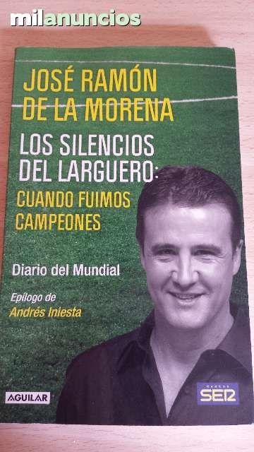 Vendo libro Los silencios del larguero. Cuando fuimos campeones. De Jose Ramon de la Morena. Epílogo de Andrés Iniesta. Anuncio y más fotos aquí: http://www.milanuncios.com/libros/los-silencios-del-larguero-cuando-139640692.htm
