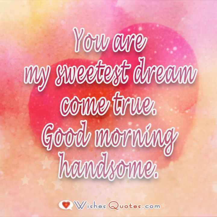 Spark your own imagination for personal love messages to your sweetie with our wonderful collection of good morning quotes for your boyfriend or husband.