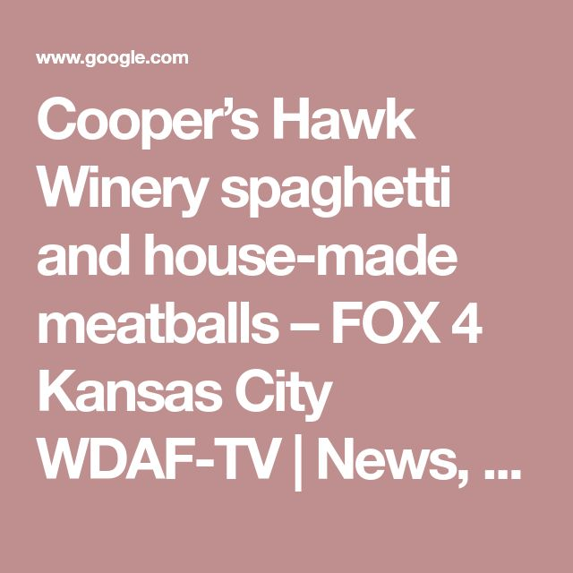 Cooper's Hawk Winery spaghetti and house-made meatballs – FOX 4 Kansas City WDAF-TV   News, Weather, Sports