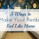 5 Ways to Make Your Rental Feel Like Home