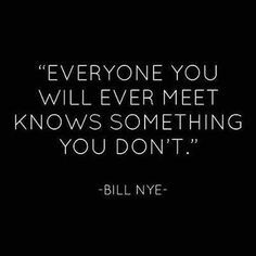 Words Of Wisdom, Remember This, Don T Bill, Bill Nye, Be Humble, Bill Bill, Wise Words, Science Guy