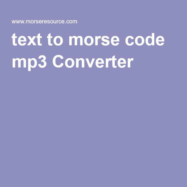 text to morse code mp3 Converter  Use the slowest speed