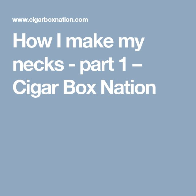 How I make my necks - part 1 – Cigar Box Nation
