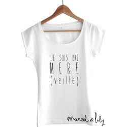 "Tee-shirt femme blanc ""Je suis une MERE veille""""                                                                                                                                                                                 More"