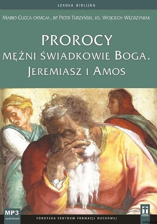 Prorocy - mężni świadkowie Boga. Jeremiasz i Amos - Mario Cucca OFMCap., bp Piotr Turzyński, ks. Wojciech Węgrzyniak (konferencje na płycie MP3)