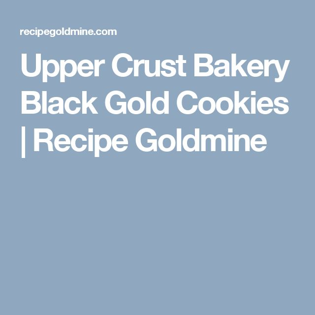Upper Crust Bakery Black Gold Cookies | Recipe Goldmine