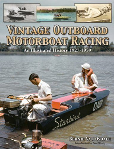 Vintage Outboard Motor Boat Racing: An Illustrated History 1927-1959 by Bernie Van Osdale. $34.95. Publisher: Iconografix, Inc. (October 15, 2012). Publication: October 15, 2012