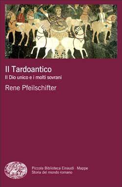 Rene, Pfeilschifter, Il Tardoantico, PBE Mappe, DISPONIBILE ANCHE IN E-BOOK