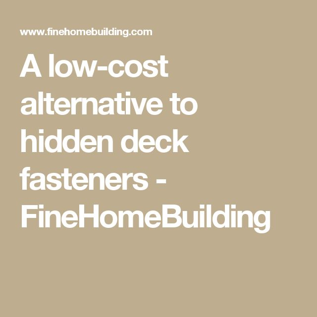A low-cost alternative to hidden deck fasteners - FineHomeBuilding