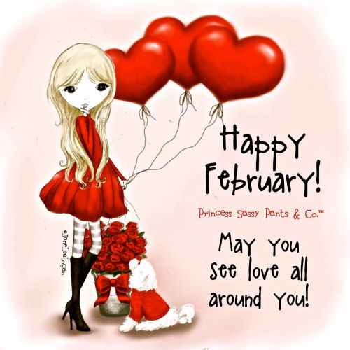 Happy February! May you see love all around you! ~ Princess Sassy Pants & Co