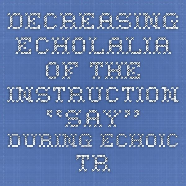 Decreasing Echolalia of the Instruction ''Say'' During Echoic Training Through Use of the Cues-Pause-Point Procedure
