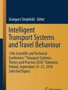 """Intelligent Transport Systems and Travel Behaviour: 13th Scientific and Technical Conference """"Transport Systems. Theory and Practice 2016"""" Katowice Poland September 19-21 2016 Selected Papers free download by Grzegorz Sierpi?ski (eds.) ISBN: 9783319439907 with BooksBob. Fast and free eBooks download.  The post Intelligent Transport Systems and Travel Behaviour: 13th Scientific and Technical Conference """"Transport Systems. Theory and Practice 2016"""" Katowice Poland September 19-21 2016 Selected…"""